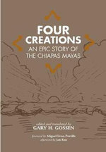 Four Creations : An Epic Story of the Chiapas Mayas - Gary H. Gossen