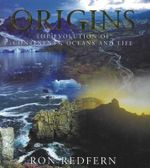 Origins : The Evolution of Continents, Oceans and Life - Ron Redfern
