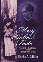 Mary Hallock Foote : Author-illustrator of the American West - D.A. Miller