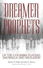 Dreamer-prophets of the Columbia Plateau : Smohalla and Skolaskin - Robert H. Ruby