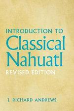 Introduction to Classical Nahuatl - J.Richard Andrews