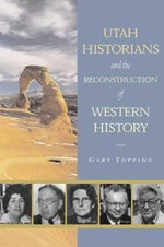 Utah Historians and the Reconstruction of Western History - Gary Topping