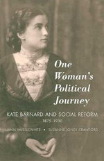 One Woman's Political Journey : Kate Barnard and Social Reform, 1875-1930 - Lynn Musslewhite