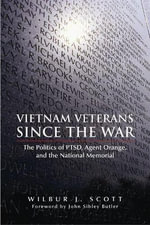 Vietnam Veterans Since the War : The Politics of PTSD, Agent Orange, and the National Memorial - W.J. Scott