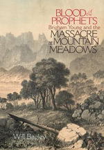 Blood of the Prophets : Brigham Young and the Massacre at Mountain Meadows - W. Bagley