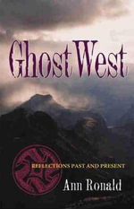 Ghost West : Reflections Past and Present - A. Ronald