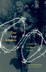 Our Last Mission : A World War II Prisoner in Germany - D.T. Bunyak