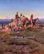 Charles M. Russell : A Catalogue Raisonne