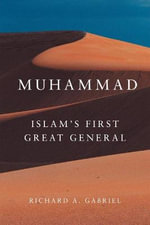 Muhammad : Islam's First Great General - Richard A. Gabriel