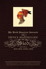 The North American Journals of Prince Maximilian of Wied, Volume 1 : May 1832-April 1833 - Maximilian Wied
