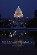 The Power of Money in Congressional Campaigns, 1880-2006 - David C W Parker