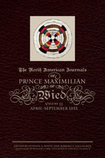 The North American Journals of Prince Maximilian of Wied, Volume 2 : April-September 1833 - Maximilian Wied