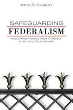 Safeguarding Federalism : How States Protect Their Interests in National Policymaking - John Douglas Nugent
