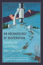An Archaeology of Desperation : Exploring the Donner Party's Alder Creek Camp