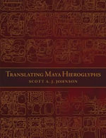 Translating Maya Hieroglyphs : The New Science of Cognitive Development - Scott A J Johnson