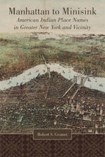 Manhattan to Minisink : American Indian Place Names of Greater New York and Vicinity - Robert S Grumet