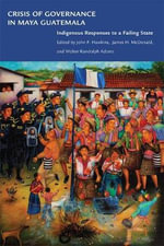 Crisis of Governance in Maya Guatemala : Indigenous Responses to a Failing State
