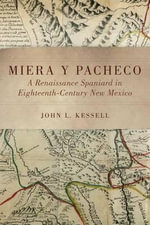 Miera y Pacheco : A Renaissance Spaniard in Eighteenth-Century New Mexico - John L Kessell