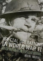 Special Operations in World War II : British and American Irregular Warfare - Andrew L Hargreaves