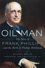 Oil Man : The Story of Frank Phillips and the Birth of Phillips Petroleum - Michael Wallis