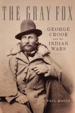 The Gray Fox : George Crook and the Indian Wars - Paul Magid