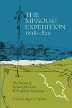The Missouri Expedition 1818-1820 : The Journal of Surgeon John Gale and Related Documents - John Gale