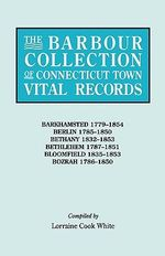 The Barbour Collection of Connecticut Town Vital Records. Volume 2 : Barkhamsted 1779-1854, Berlin 1785-1850, Bethany 1832-1853, Bethlehem 1787-1851, B - Lorraine Cook White