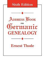 Address Book for Germanic Genealogy. Sixth Edition - Ernest Thode
