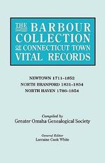 The Barbour Collection of Connecticut Town Vital Records. Volume 31 : Newtown 1711-1852, North Branford 1831-1854, North Haven 1786-1854