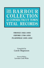 The Barbour Collection of Connecticut Town Vital Records. Volume 33 : Orange 1822-1850, Oxford 1798-1850, Plainfield 1699-1852