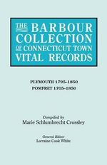 The Barbour Collection of Connecticut Town Vital Records. Volume 34 : Plymouth 1795-1850, Pomfret 1705-1850