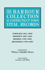 The Barbour Collection of Connecticut Town Vital Records. Volume 36 : Portland 1841-1850, Prospect 1827-1853, Redding 1767-1852, Ridgefield 1709-1850