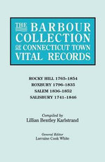 The Barbour Collection of Connecticut Town Vital Records. Volume 37 : Rocky Hill 1765-1854, Roxbury 1796-1835, Salem 1836-1852, Salisbury 1741-1846
