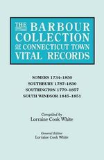 The Barbour Collection of Connecticut Town Vital Records. Volume 40 : Somers 1734-1850, Southbury 1787-1830, Southington 1779-1857, South Windsor 1845-