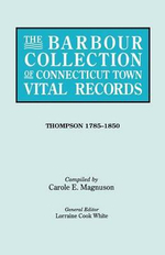 The Barbour Collection of Connecticut Town Vital Records. Volume 46 : Thompson 1785-1850
