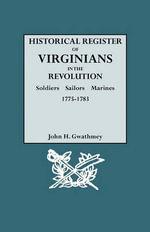 Historical Register of Virginians in the Revolution : Soldiers, Sailors, Marines, 1775-1783. Volume II - John H Gwathmey