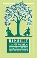 Kinship : It's All Relative. Enlarged Second Edition - Jackie Smith Arnold