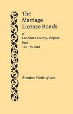 The Marriage License Bonds of Lancaster County, Virginia, from 1701 to 1848 - Stratton Nottingham