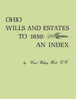 Ohio Wills and Estates to 1850 : An Index - Carol Willsey Bell