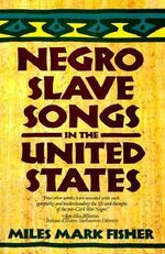 Negro Slave Songs in the United States - Miles Mark Fisher