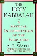 The Holy Kabbalah :  A Mystical Interpretation of the Scriptures - Arthur Edward Waite