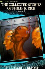 The Collected Stories of Philip K. Dick : The Minority Report Vol 4 - Philip K. Dick