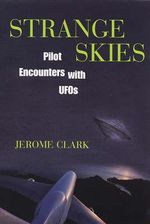 Strange Skies : Pilot Encounters with UFOs - Jerome Clark