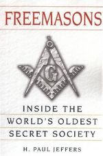 Freemasons : Inside the World's Oldest Secret Society - H. Paul Jeffers