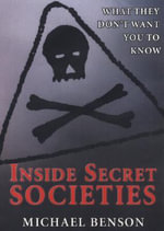 Inside Secret Societies : What They Don't Want You to Know - Michael Benson