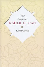 The Essential Kahlil Gibran : Aphorisms and Maxims - Kahlil Gibran