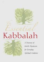 The Essential Kabbalah : A Treasury of Jewish Mysticism for Everyday Spiritual Guidance - S. L. MacGregor Mathers