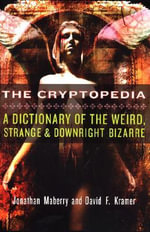 The Cryptopedia : A Dictionary of the Weird, Strange and Downright Bizarre - Jonathan Maberry
