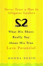 Never Trust A Man In Alligator Loafers - Donna Sozio