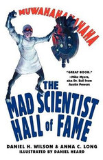The Mad Scientist Hall Of Fame : Muwahahahaha! - Daniel H. Wilson